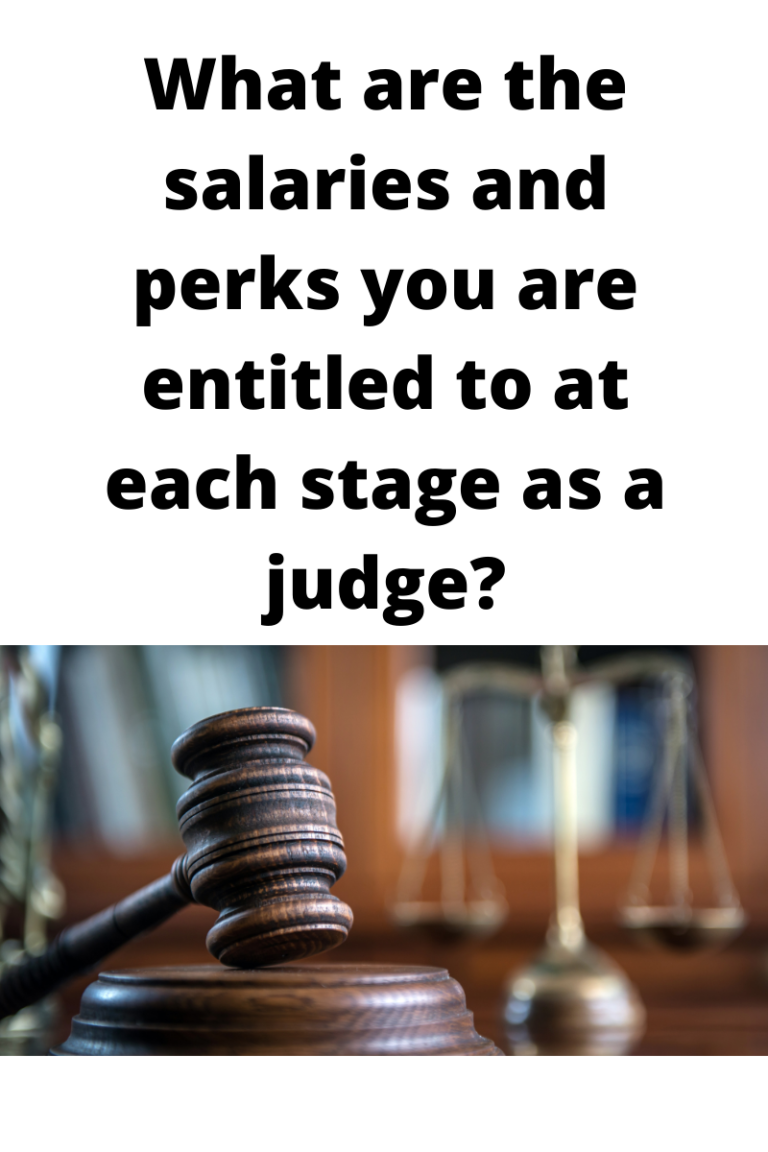 What are the salaries and perks you are entitled to at each stage as a judge?